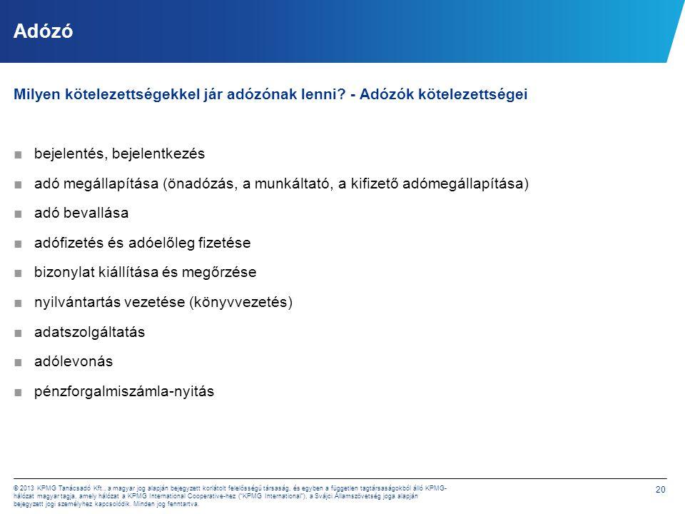 20 © 2013 KPMG Tanácsadó Kft., a magyar jog alapján bejegyzett korlátolt felelősségű társaság, és egyben a független tagtársaságokból álló KPMG- hálóz
