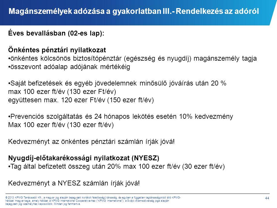 44 © 2013 KPMG Tanácsadó Kft., a magyar jog alapján bejegyzett korlátolt felelősségű társaság, és egyben a független tagtársaságokból álló KPMG- hálóz