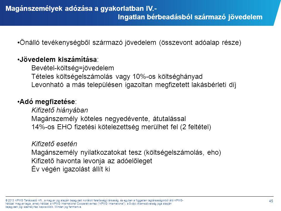 45 © 2013 KPMG Tanácsadó Kft., a magyar jog alapján bejegyzett korlátolt felelősségű társaság, és egyben a független tagtársaságokból álló KPMG- hálóz