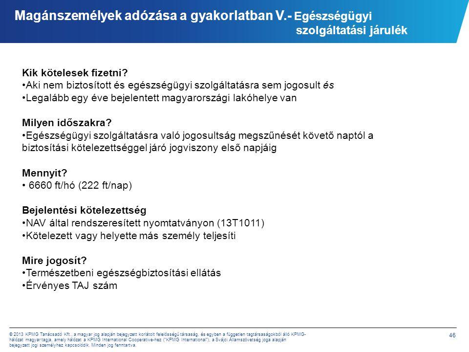 46 © 2013 KPMG Tanácsadó Kft., a magyar jog alapján bejegyzett korlátolt felelősségű társaság, és egyben a független tagtársaságokból álló KPMG- hálóz