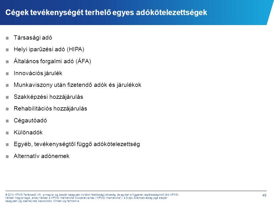 49 © 2013 KPMG Tanácsadó Kft., a magyar jog alapján bejegyzett korlátolt felelősségű társaság, és egyben a független tagtársaságokból álló KPMG- hálóz