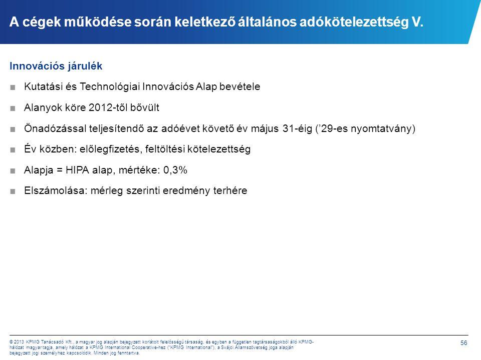 56 © 2013 KPMG Tanácsadó Kft., a magyar jog alapján bejegyzett korlátolt felelősségű társaság, és egyben a független tagtársaságokból álló KPMG- hálóz