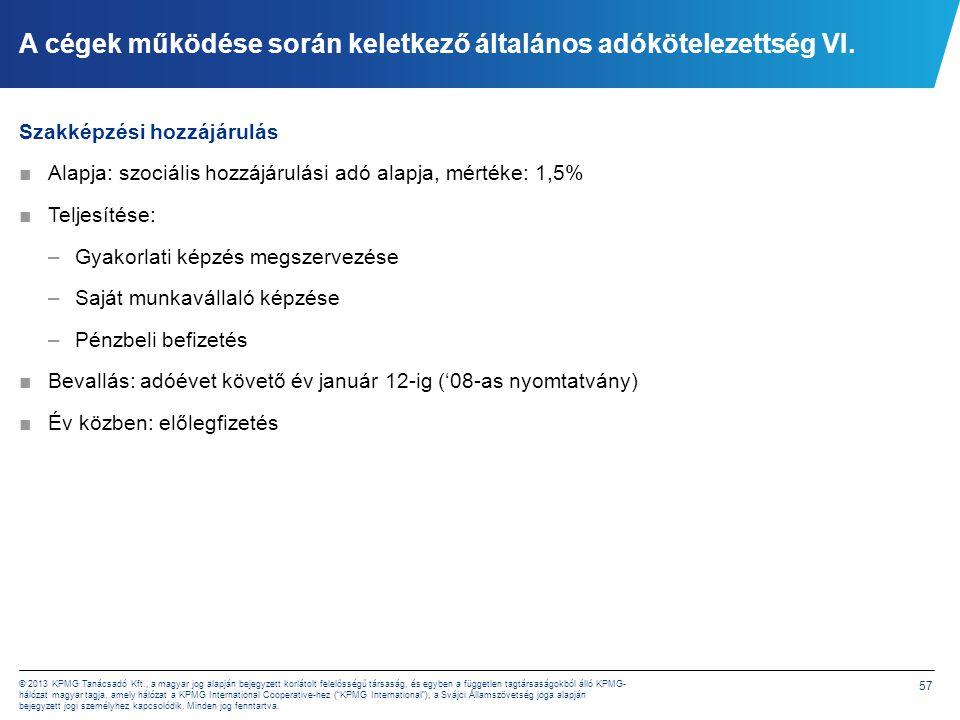 57 © 2013 KPMG Tanácsadó Kft., a magyar jog alapján bejegyzett korlátolt felelősségű társaság, és egyben a független tagtársaságokból álló KPMG- hálóz