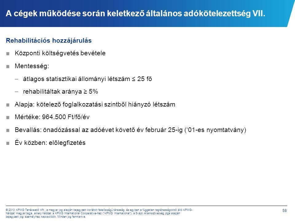 58 © 2013 KPMG Tanácsadó Kft., a magyar jog alapján bejegyzett korlátolt felelősségű társaság, és egyben a független tagtársaságokból álló KPMG- hálóz