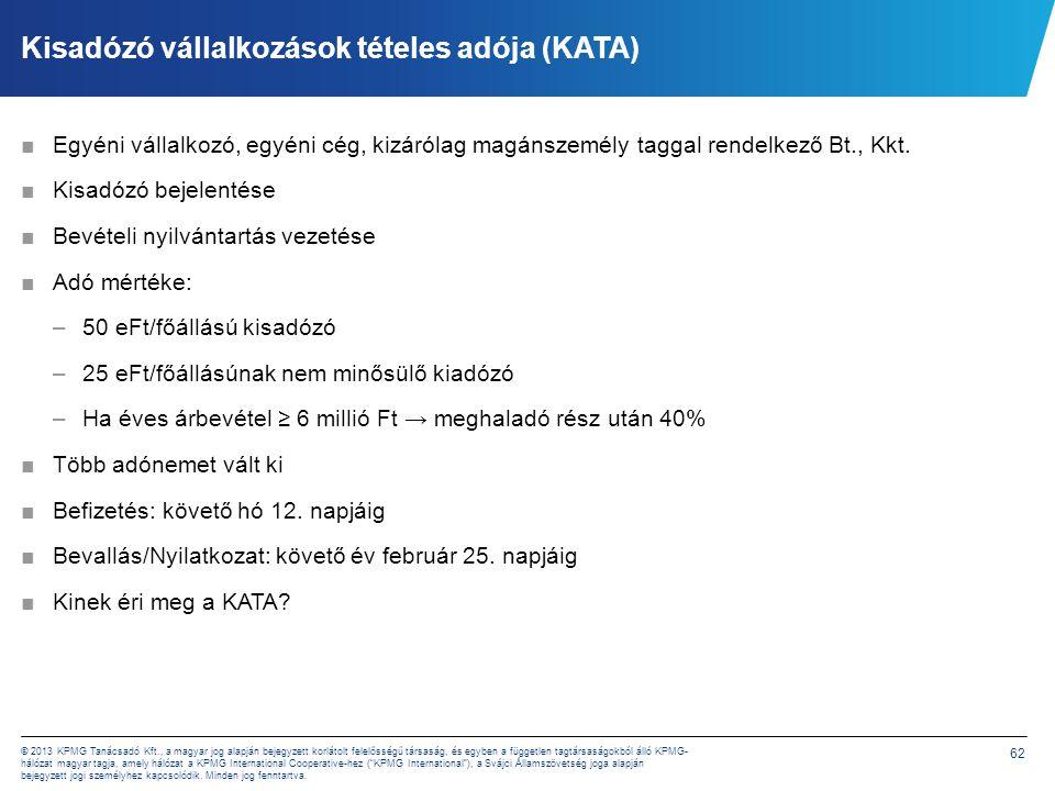 62 © 2013 KPMG Tanácsadó Kft., a magyar jog alapján bejegyzett korlátolt felelősségű társaság, és egyben a független tagtársaságokból álló KPMG- hálóz