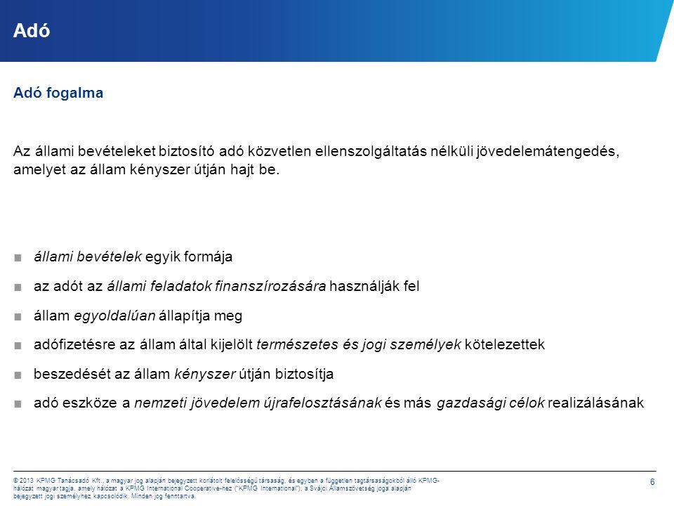 6 © 2013 KPMG Tanácsadó Kft., a magyar jog alapján bejegyzett korlátolt felelősségű társaság, és egyben a független tagtársaságokból álló KPMG- hálóza
