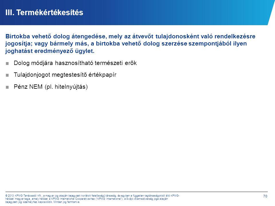 70 © 2013 KPMG Tanácsadó Kft., a magyar jog alapján bejegyzett korlátolt felelősségű társaság, és egyben a független tagtársaságokból álló KPMG- hálóz