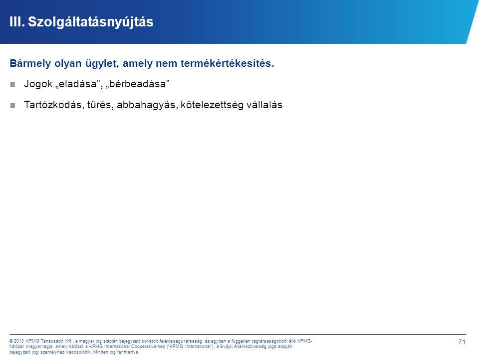 71 © 2013 KPMG Tanácsadó Kft., a magyar jog alapján bejegyzett korlátolt felelősségű társaság, és egyben a független tagtársaságokból álló KPMG- hálóz