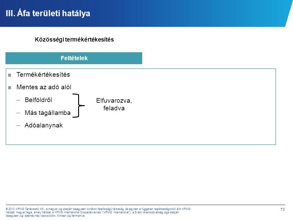 73 © 2013 KPMG Tanácsadó Kft., a magyar jog alapján bejegyzett korlátolt felelősségű társaság, és egyben a független tagtársaságokból álló KPMG- hálóz