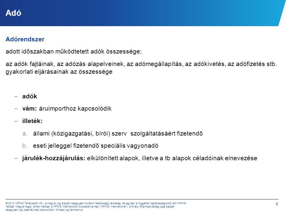 8 © 2013 KPMG Tanácsadó Kft., a magyar jog alapján bejegyzett korlátolt felelősségű társaság, és egyben a független tagtársaságokból álló KPMG- hálóza
