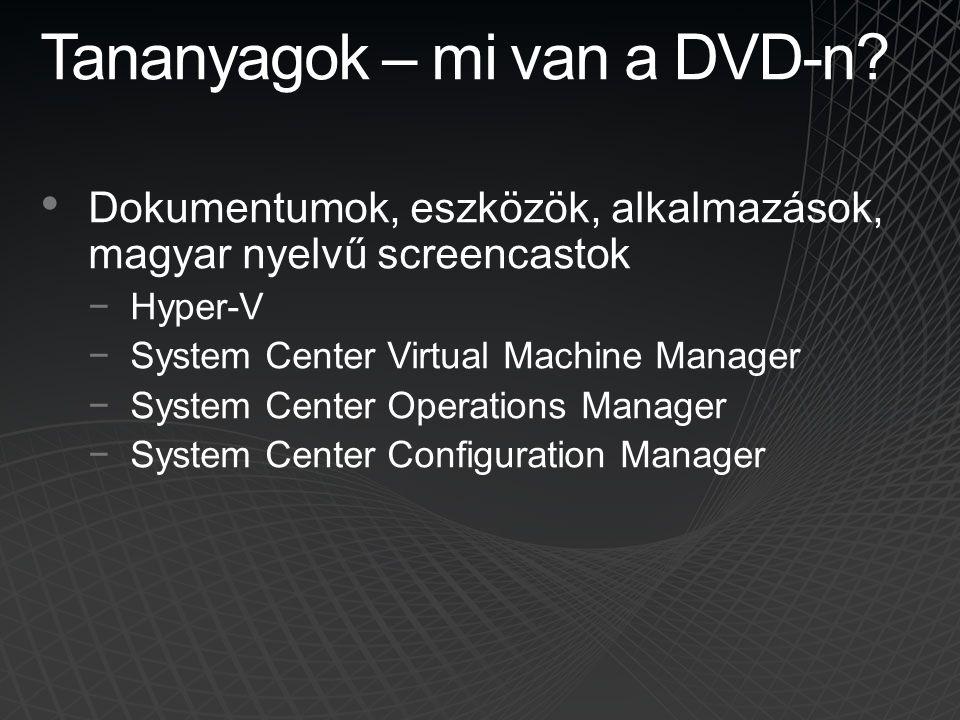 Tananyagok – mi van a DVD-n? • Dokumentumok, eszközök, alkalmazások, magyar nyelvű screencastok −Hyper-V −System Center Virtual Machine Manager −Syste