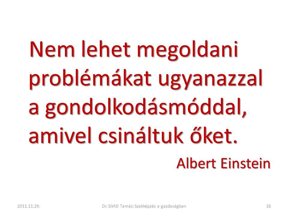 Nem lehet megoldani problémákat ugyanazzal a gondolkodásmóddal, amivel csináltuk őket. Albert Einstein 2011.11.29.16Dr. Síkfői Tamás: Szakképzés a gaz