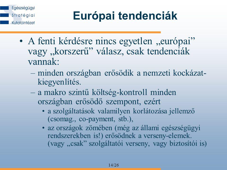 """14/26 Európai tendenciák •A fenti kérdésre nincs egyetlen """"európai vagy """"korszerű válasz, csak tendenciák vannak: –minden országban erősödik a nemzeti kockázat- kiegyenlítés."""