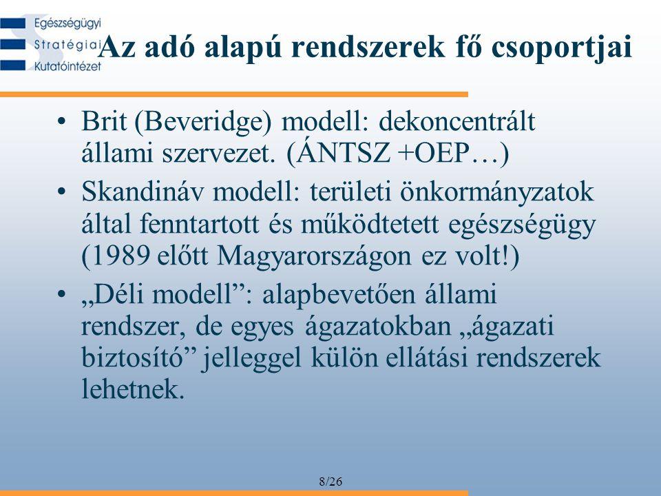 8/26 Az adó alapú rendszerek fő csoportjai •Brit (Beveridge) modell: dekoncentrált állami szervezet.