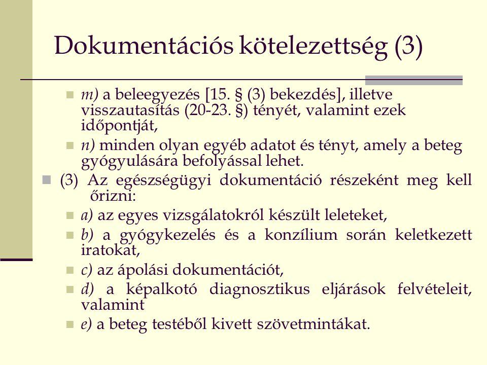 Dokumentációs kötelezettség (3)  m) a beleegyezés [15. § (3) bekezdés], illetve visszautasítás (20-23. §) tényét, valamint ezek időpontját,  n) mind