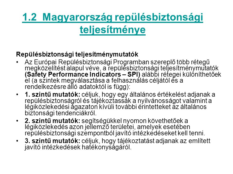 1.2 Magyarország repülésbiztonsági teljesítménye Repülésbiztonsági teljesítménymutatók •Az Európai Repülésbiztonsági Programban szereplő több rétegű m