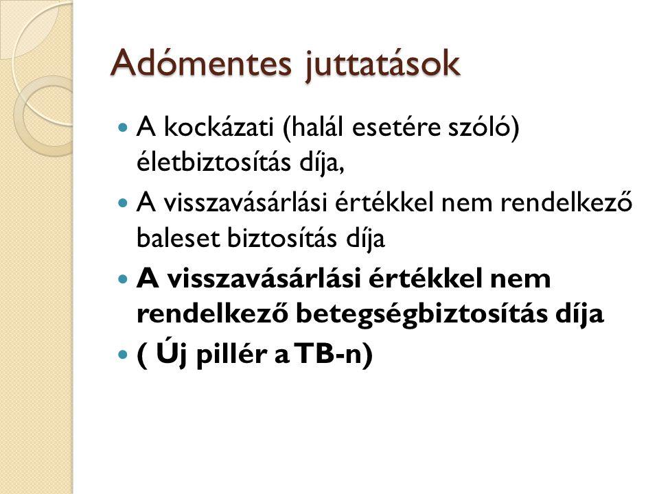 Adómentes juttatások  A kockázati (halál esetére szóló) életbiztosítás díja,  A visszavásárlási értékkel nem rendelkező baleset biztosítás díja  A visszavásárlási értékkel nem rendelkező betegségbiztosítás díja  ( Új pillér a TB-n)