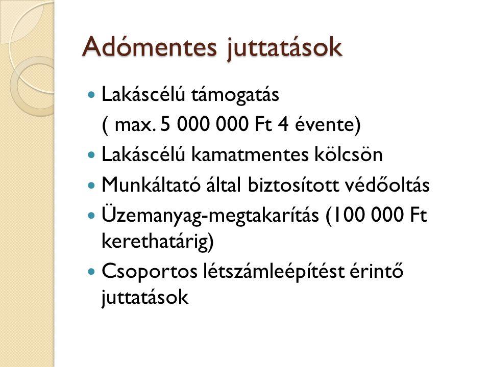 Adómentes juttatások  Lakáscélú támogatás ( max. 5 000 000 Ft 4 évente)  Lakáscélú kamatmentes kölcsön  Munkáltató által biztosított védőoltás  Üz