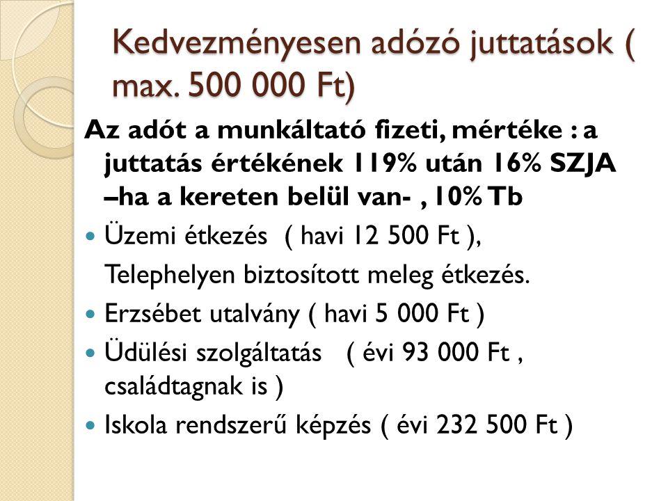 Kedvezményesen adózó juttatások ( max. 500 000 Ft) Az adót a munkáltató fizeti, mértéke : a juttatás értékének 119% után 16% SZJA –ha a kereten belül