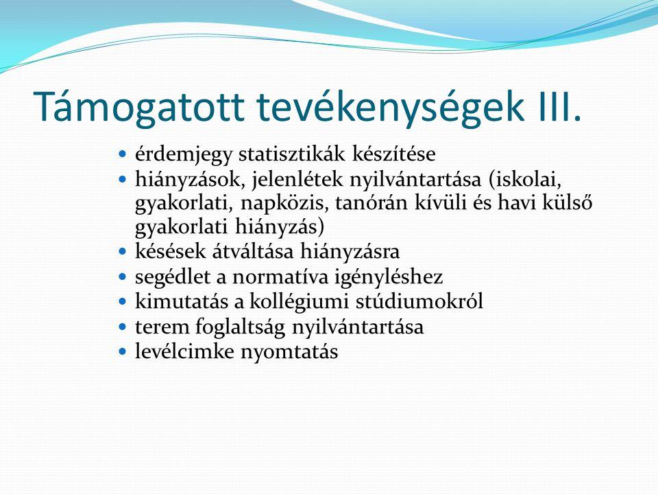 Támogatott tevékenységek III.  érdemjegy statisztikák készítése  hiányzások, jelenlétek nyilvántartása (iskolai, gyakorlati, napközis, tanórán kívül