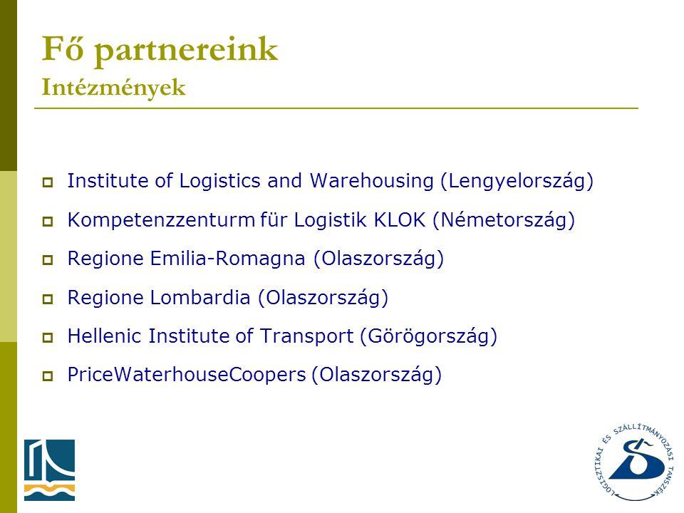 Fő partnereink Intézmények  Institute of Logistics and Warehousing (Lengyelország)  Kompetenzzenturm für Logistik KLOK (Németország)  Regione Emilia-Romagna (Olaszország)  Regione Lombardia (Olaszország)  Hellenic Institute of Transport (Görögország)  PriceWaterhouseCoopers (Olaszország)
