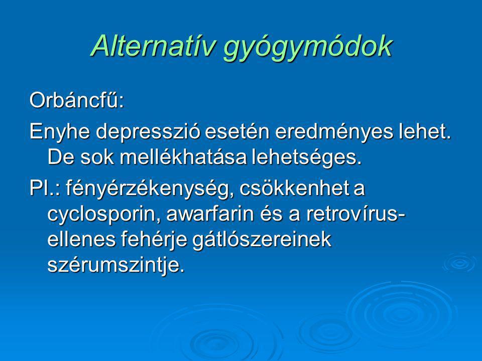 Alternatív gyógymódok Orbáncfű: Enyhe depresszió esetén eredményes lehet. De sok mellékhatása lehetséges. Pl.: fényérzékenység, csökkenhet a cyclospor