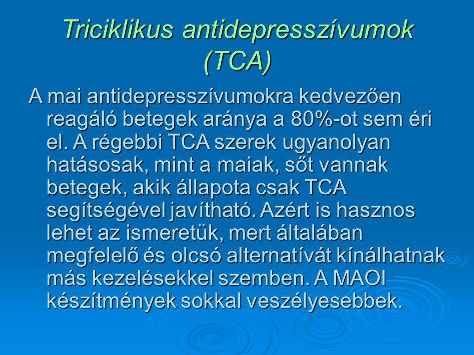 Triciklikus antidepresszívumok (TCA) A mai antidepresszívumokra kedvezően reagáló betegek aránya a 80%-ot sem éri el. A régebbi TCA szerek ugyanolyan