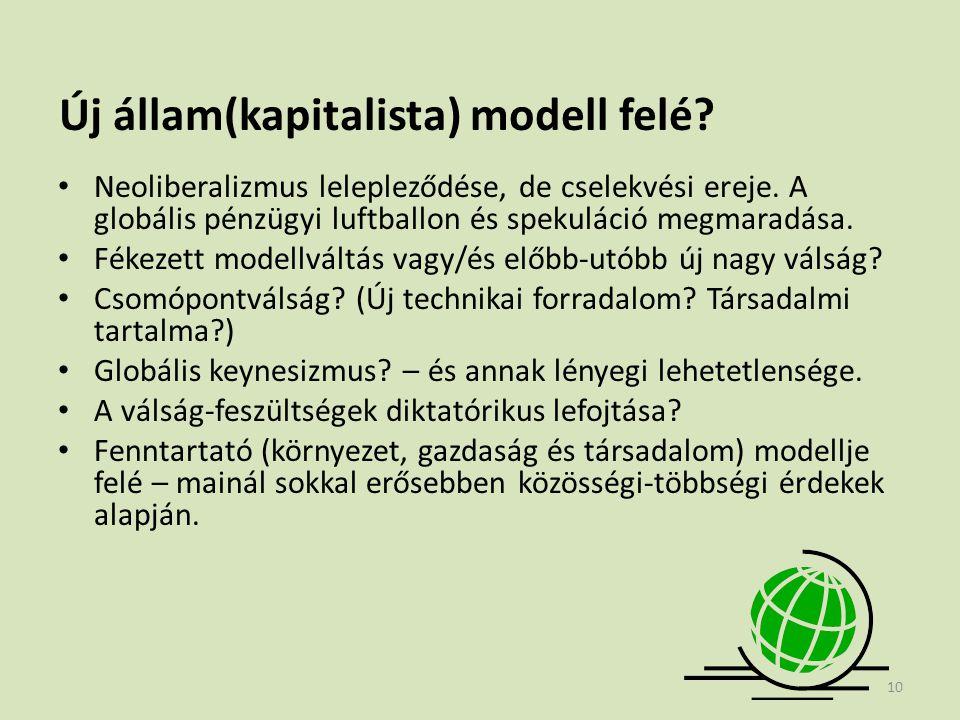 Új állam(kapitalista) modell felé? • Neoliberalizmus lelepleződése, de cselekvési ereje. A globális pénzügyi luftballon és spekuláció megmaradása. • F