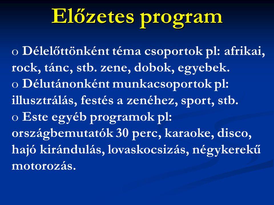 Előzetes program o Délelőttönként téma csoportok pl: afrikai, rock, tánc, stb.