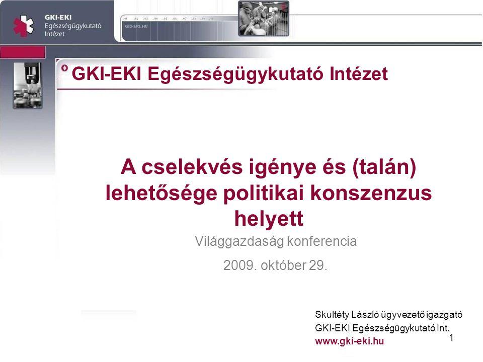 1 GKI-EKI Egészségügykutató Intézet A cselekvés igénye és (talán) lehetősége politikai konszenzus helyett Skultéty László ügyvezető igazgató GKI-EKI Egészségügykutató Int.