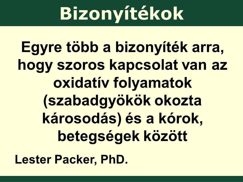 Bizonyítékok Egyre több a bizonyíték arra, hogy szoros kapcsolat van az oxidatív folyamatok (szabadgyökök okozta károsodás) és a kórok, betegségek között Lester Packer, PhD.