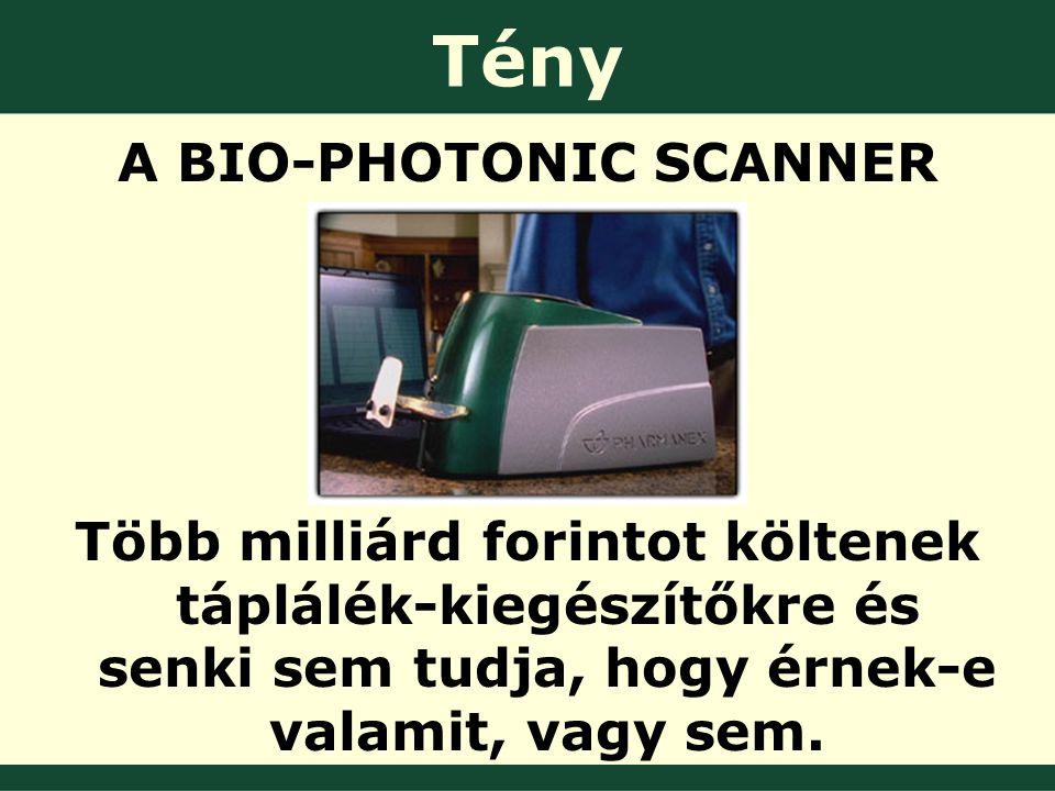 A BIO-PHOTONIC SCANNER Több milliárd forintot költenek táplálék-kiegészítőkre és senki sem tudja, hogy érnek-e valamit, vagy sem.