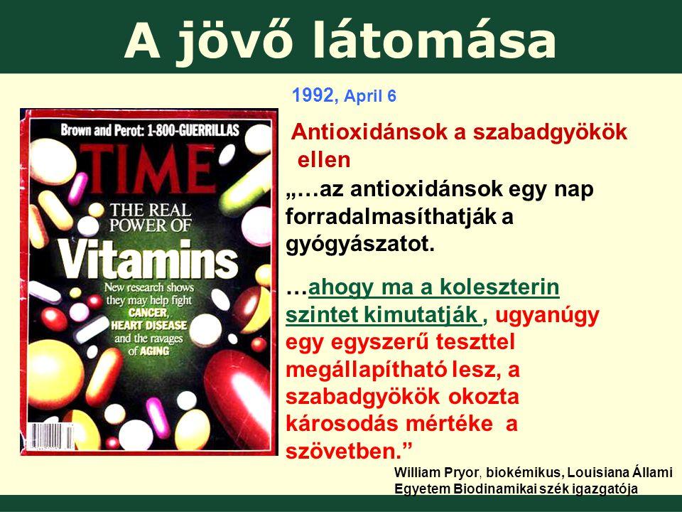 """1992, April 6 Antioxidánsok a szabadgyökök ellen """"…az antioxidánsok egy nap forradalmasíthatják a gyógyászatot."""