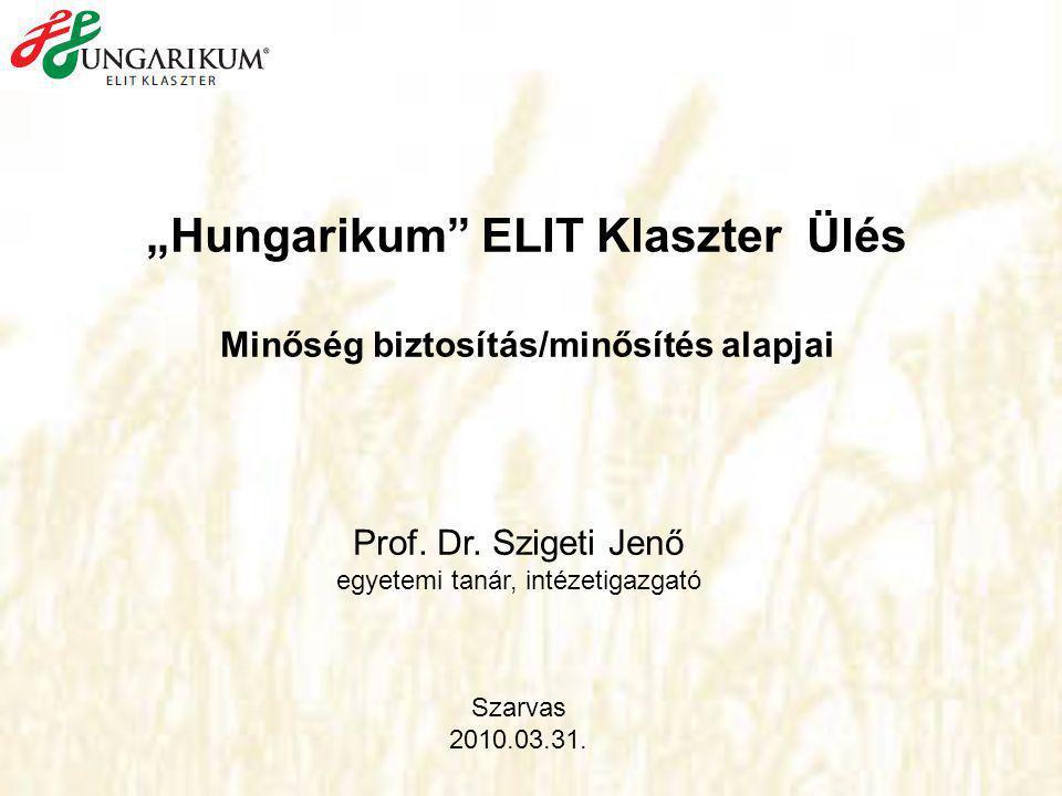 """""""Hungarikum ELIT Klaszter Ülés Minőség biztosítás/minősítés alapjai Prof."""