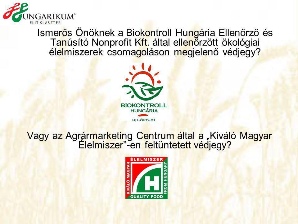 Ismerős Önöknek a Biokontroll Hungária Ellenőrző és Tanúsító Nonprofit Kft. által ellenőrzött ökológiai élelmiszerek csomagoláson megjelenő védjegy? V