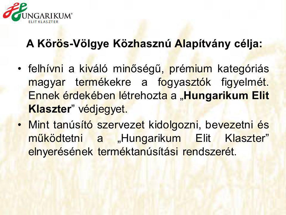 A Körös-Völgye Közhasznú Alapítvány célja: •felhívni a kiváló minőségű, prémium kategóriás magyar termékekre a fogyasztók figyelmét. Ennek érdekében l