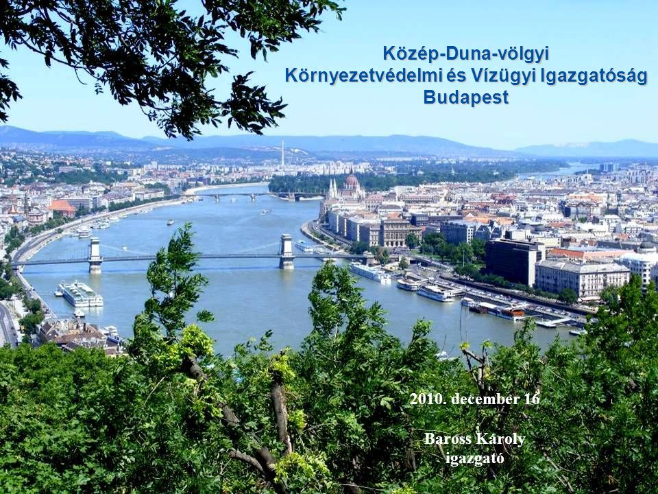 2010. december 16 Baross Károly igazgató Közép-Duna-völgyi Környezetvédelmi és Vízügyi Igazgatóság Budapest