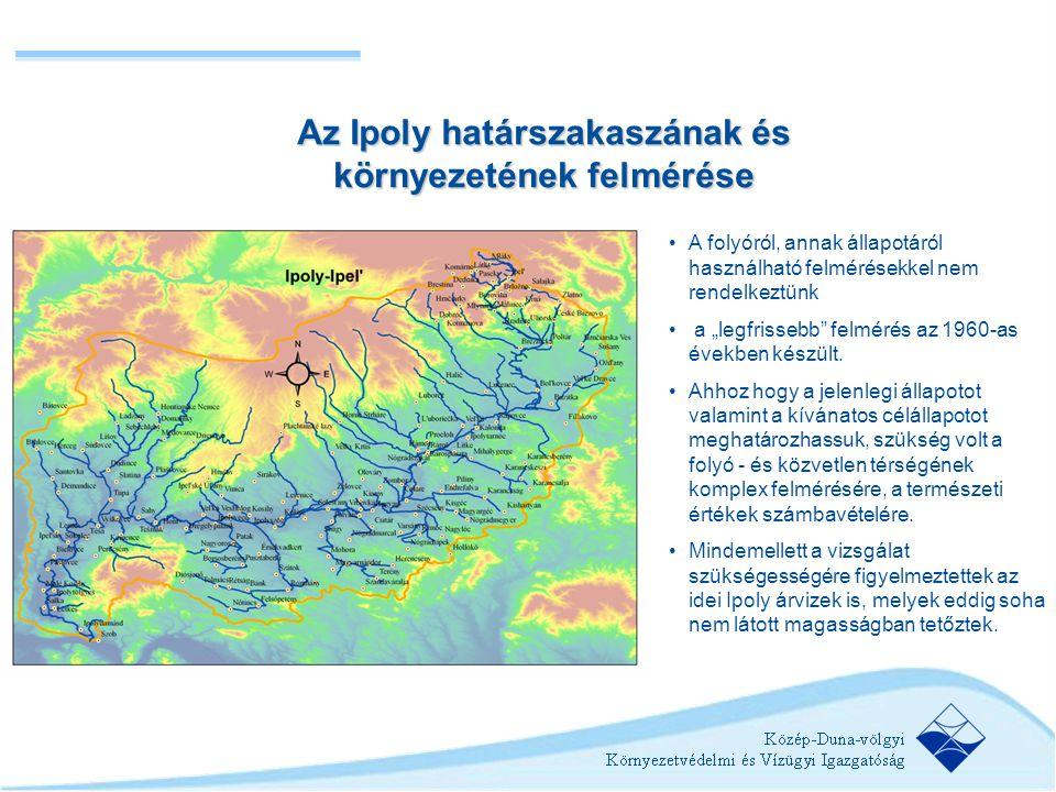 """Az Ipoly határszakaszának és környezetének felmérése •A folyóról, annak állapotáról használható felmérésekkel nem rendelkeztünk • a """"legfrissebb"""" felm"""