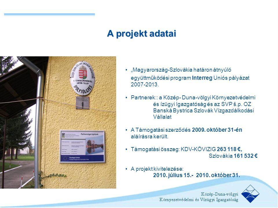 """A projekt adatai •""""Magyarország-Szlovákia határon átnyúló együttműködési program Interreg Uniós pályázat 2007-2013. •Partnerek:: a Közép- Duna-völgyi"""