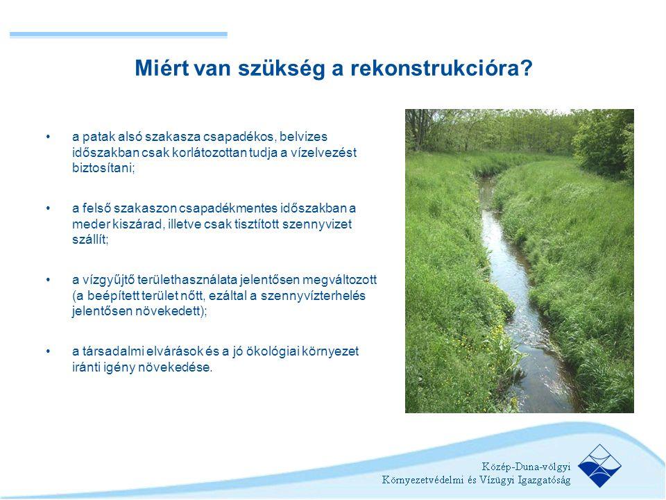 Miért van szükség a rekonstrukcióra? •a patak alsó szakasza csapadékos, belvizes időszakban csak korlátozottan tudja a vízelvezést biztosítani; •a fel