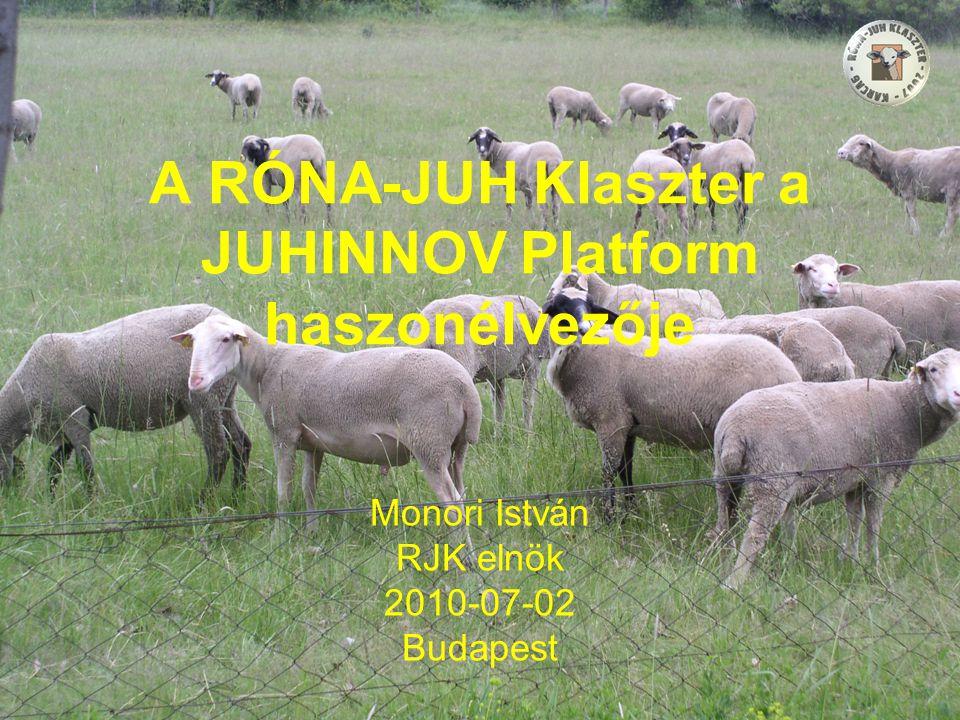 A RÓNA-JUH Klaszter a JUHINNOV Platform haszonélvezője Monori István RJK elnök 2010-07-02 Budapest