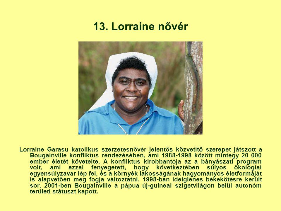 13. Lorraine nővér Lorraine Garasu katolikus szerzetesnővér jelentős közvetítő szerepet játszott a Bougainville konfliktus rendezésében, ami 1988-1998