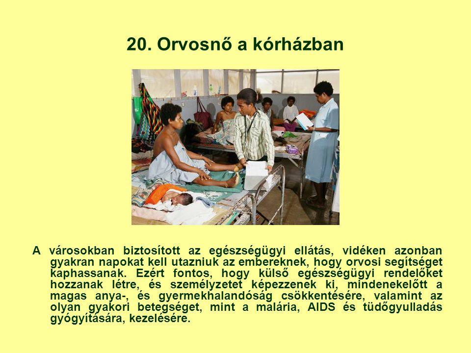 20. Orvosnő a kórházban A városokban biztosított az egészségügyi ellátás, vidéken azonban gyakran napokat kell utazniuk az embereknek, hogy orvosi seg