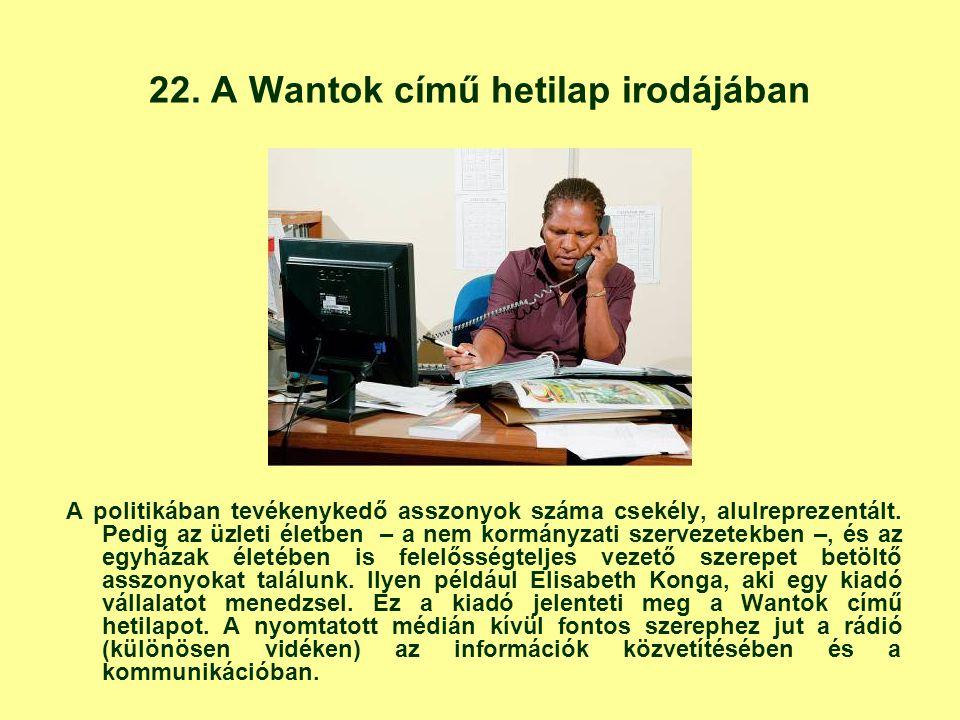 22. A Wantok című hetilap irodájában A politikában tevékenykedő asszonyok száma csekély, alulreprezentált. Pedig az üzleti életben – a nem kormányzati