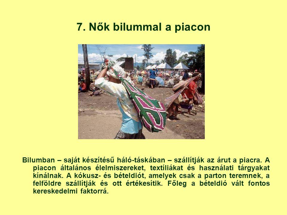 7. Nők bilummal a piacon Bilumban – saját készítésű háló-táskában – szállítják az árut a piacra. A piacon általános élelmiszereket, textíliákat és has