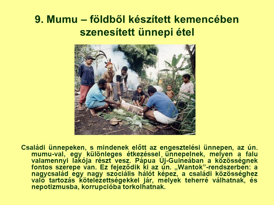 9. Mumu – földből készített kemencében szenesített ünnepi étel Családi ünnepeken, s mindenek előtt az engesztelési ünnepen, az ún. mumu-val, egy külön