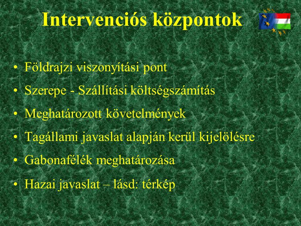 Intervenciós központok •Földrajzi viszonyítási pont •Szerepe - Szállítási költségszámítás •Meghatározott követelmények •Tagállami javaslat alapján ker