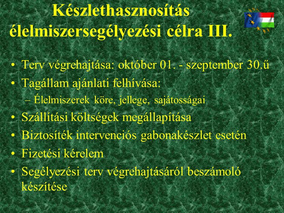 Készlethasznosítás élelmiszersegélyezési célra III. •Terv végrehajtása: október 01. - szeptember 30.ű •Tagállam ajánlati felhívása: –Élelmiszerek köre