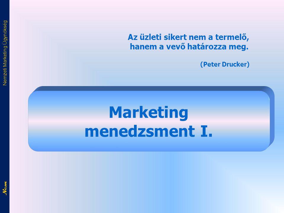 Marketing menedzsment I.Az üzleti sikert nem a termelő, hanem a vevő határozza meg.