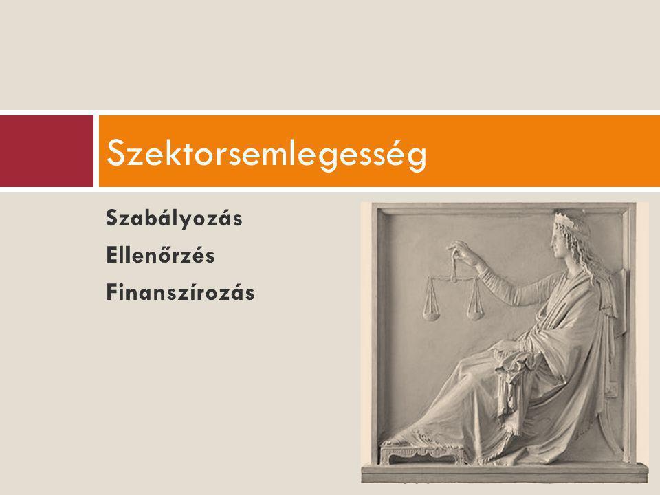 Szabályozás Ellenőrzés Finanszírozás Szektorsemlegesség